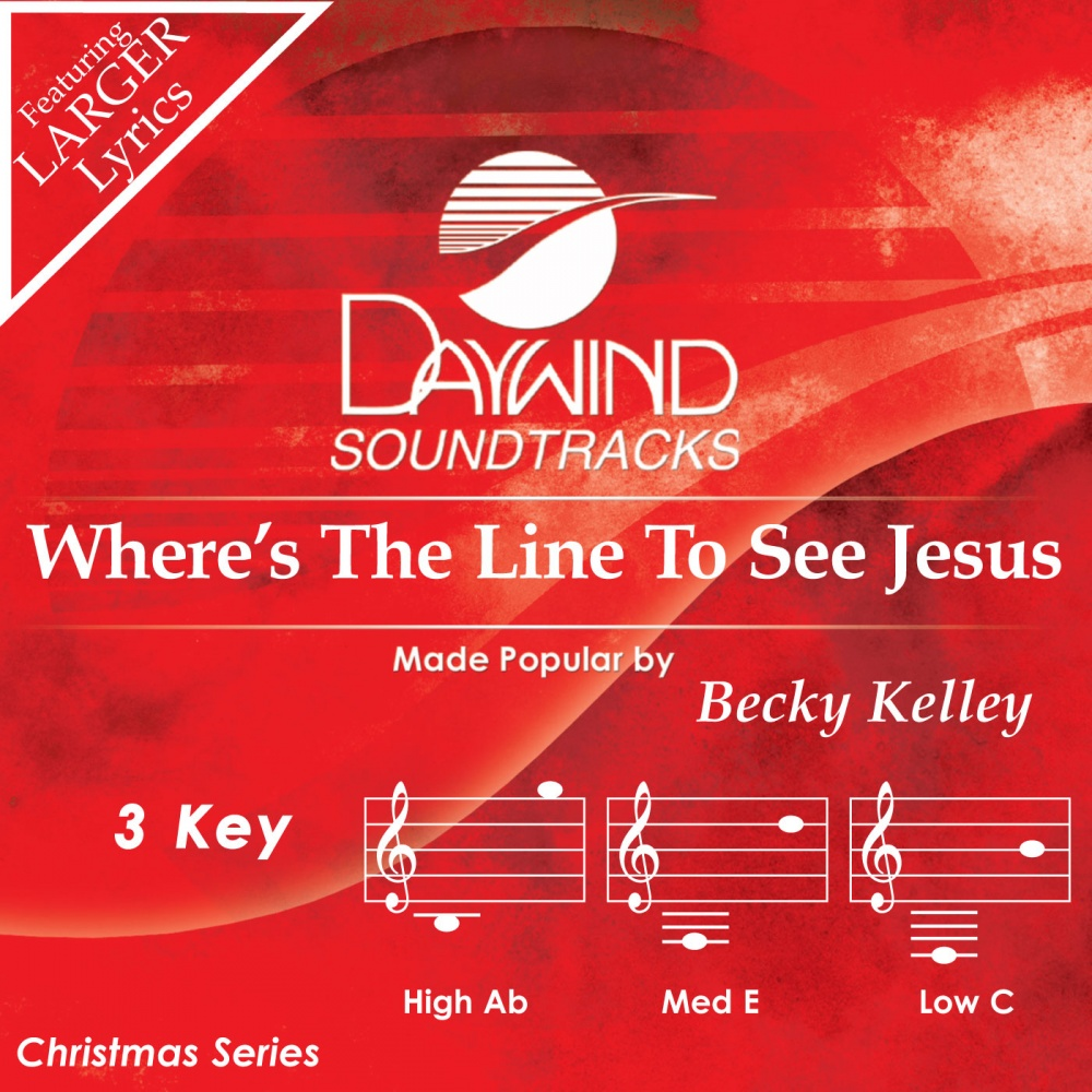 Where's The Line To See Jesus - Becky Kelley (Christian
