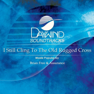 I Still Cling To The Old Rugged Cross